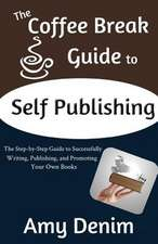 The Coffee Break Guide to Self Publishing