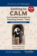 Getting to Calm: Cool-Headed Strategies for Parenting Tweens + Teens - Updated and Expanded