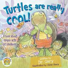 Turtles Are Really Cool!:  A Book about Simple Acts of Kindness