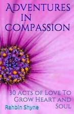 Adventures in Compassion. 30 Acts of Love to Grow Heart and Soul