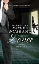 Lover, Husband, Father, Monster - Book 2, His Story