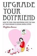 Upgrade Your Boyfriend