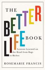 The Better Life Book: Lessons Learned on the Road from Rags to Riches