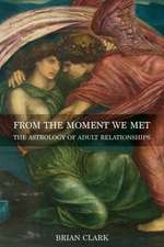 From the Moment We Met: The Astrology of Adult Relationships
