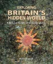 Exploring Britain`s Hidden World – A Natural History of Seabed Habits