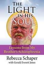 The Light in His Soul: Lessons from My Brother's Schizophrenia