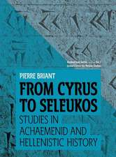 From Cyrus to Seleukos: Studies in Achaemenid and Hellenistic History