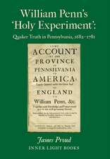 William Penn's 'Holy Experiment': Quaker Truth in Pennsylvania, 1682-1781