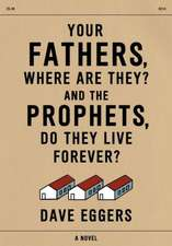 Your Fathers, Where Are They? and the Prophets, Do They Live Forever?:  Selected Stories, 1995-2014