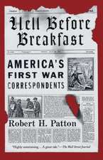 Hell Before Breakfast:  America's First War Correspondents