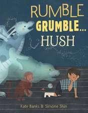 Rumble Grumble . . . Hush
