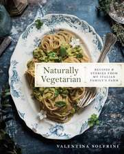 Naturally Vegetarian: Recipes and Stories from My Italian Family Farm