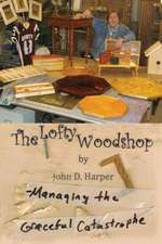 The Lofty Woodshop - Managing the Graceful Catastrophe