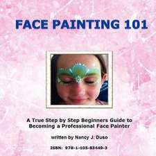 Face Painting 101: A True Step by Step Beginners Guide to Becoming a Professional Face Painter