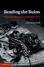 Reading the Ruins: Modernism, Bombsites and British Culture