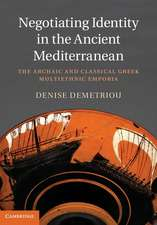 Negotiating Identity in the Ancient Mediterranean: The Archaic and Classical Greek Multiethnic Emporia
