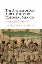 The Archaeology and History of Colonial Mexico: Mixing Epistemologies