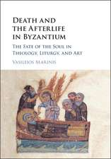 Death and the Afterlife in Byzantium: The Fate of the Soul in Theology, Liturgy, and Art