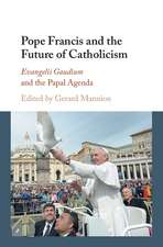 Pope Francis and the Future of Catholicism: Evangelii Gaudium and the Papal Agenda