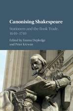 Canonising Shakespeare: Stationers and the Book Trade, 1640–1740