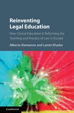 Reinventing Legal Education  : How Clinical Education Is Reforming the Teaching and Practice of Law in Europe
