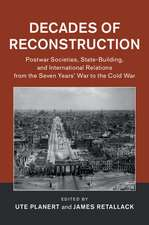 Decades of Reconstruction  : Postwar Societies, State-Building, and International Relations from the Seven Years' War to the Cold War