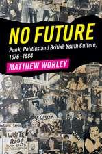 No Future: Punk, Politics and British Youth Culture, 1976–1984