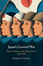 Japan's Carnival War: Mass Culture on the Home Front, 1937–1945
