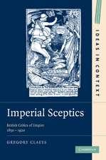 Imperial Sceptics: British Critics of Empire, 1850–1920