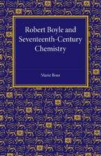 Robert Boyle and Seventeenth-Century Chemistry