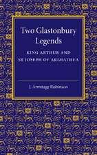 Two Glastonbury Legends: King Arthur and St Joseph of Arimathea