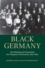 Black Germany: The Making and Unmaking of a Diaspora Community, 1884–1960