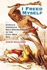 I Freed Myself: African American Self-Emancipation in the Civil War Era