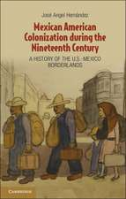Mexican American Colonization during the Nineteenth Century: A History of the U.S.-Mexico Borderlands