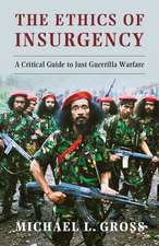 The Ethics of Insurgency: A Critical Guide to Just Guerrilla Warfare