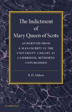 The Indictment of Mary Queen of Scots: As Derived from a Manuscript in the University Library at Cambridge, Hitherto Unpublished