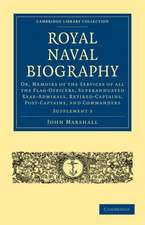 Royal Naval Biography Supplement: Or, Memoirs of the Services of All the Flag-Officers, Superannuated Rear-Admirals, Retired-Captains, Post-Captains, and Commanders