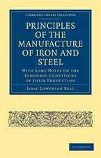 Principles of the Manufacture of Iron and Steel: With Some Notes on the Economic Conditions of their Production