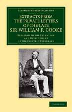 Extracts from the Private Letters of the Late Sir W. F. Cooke: Relating to the Invention and Development of the Electric Telegraph