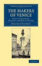 The Makers of Venice: Doges, Conquerors, Painters, and Men of Letters