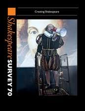 Shakespeare Survey 70: Volume 70: Creating Shakespeare