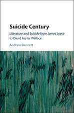 Suicide Century: Literature and Suicide from James Joyce to David Foster Wallace