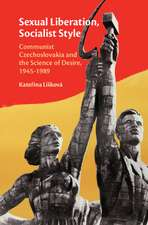 Sexual Liberation, Socialist Style  : Communist Czechoslovakia and the Science of Desire, 1945–1989