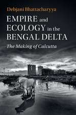 Empire and Ecology in the Bengal Delta  : The Making of Calcutta
