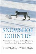 Snowshoe Country  : An Environmental and Cultural History of Winter in the Early American Northeast