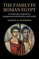 The Family in Roman Egypt  : A Comparative Approach to Intergenerational Solidarity and Conflict