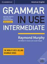 Grammar in Use Intermediate Student's Book without Answers: Self-study Reference and Practice for Students of American English