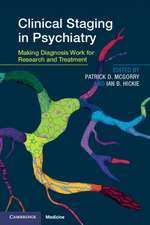 Clinical Staging in Psychiatry: Making Diagnosis Work for Research and Treatment
