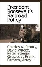 President Roosevelt's Railroad Policy