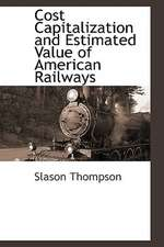 Cost Capitalization and Estimated Value of American Railways